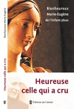Marie-Eugène de l'Enfant-Jésus - Heureuse celle qui a cru.