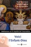 Marie-Eugène de l'Enfant-Jésus - Voici l'Enfant-Dieu - Méditations sur le mystère de l'Incarnation.