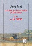 Le Garçon qui voulait devenir un être humain. Livre 3, ... et Solvi / Jorn Riel | RIEL, Jorn. Auteur