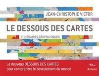 Jean-Christophe Victor - Le dessous des cartes - Itinéraires géopolitiques.