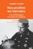 Laurent Olivier - Nos ancêtres les germains. - Les archéologues français et allemands au service du nazisme.