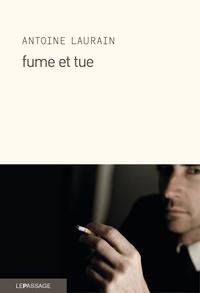 Antoine Laurain - Fume et tue.