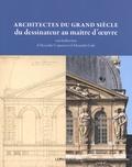 Alexandre Cojannot et Alexandre Gady - Architectes du Grand Siècle, du dessinateur au maître d'oeuvre.