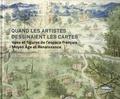 Juliette Dumasy-rabineau et Nadine Gastaldi - Quand les artistes dessinaient les cartes - Vues et figures de l'espace francais. Moyen Age et Renaissance.