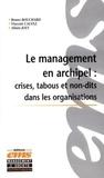 Vincent Calvez et Bruno Bouchard - Le Management en Archipel : Crises, Tabous et Non-dits dans les Organisations - Incidents critiques et cas.