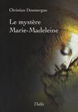 Christian Doumergue - Le mystère Marie-Madeleine.