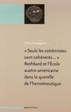 Gilles Campagnolo - Seuls les extrémistes sont cohérents... - Rothbard et l'Ecole austro-américaine dans la querelle de l'herméneutique.