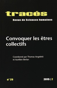 Thomas Angeletti et Aurélien Berlan - Tracés N° 29, 2015/2 : Convoquer les êtres collectifs.