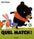 Quel match ! / Bob Kolar | Kolar, Bob. Auteur