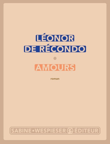 Amours / Léonor de Récondo | RECONDO, Léonor de. Auteur