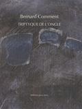 Bernard Comment - Triptyque de l'ongle.