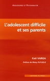 Kati Varga - L'adolescent difficile et ses parents.