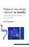 Ariel Toledano - Réparer les corps, réparer le monde - Huit portes pour accéder à la sagesse.
