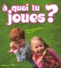 A quoi tu joues ? / Marie-Sabine Roger, Anne Sol | Roger, Marie-Sabine (1957-....)