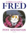 La fabuleuse vie secrète de Fred / Texte et illustrations de Posy Simmonds | Simmonds, Posy. Auteur. Illustrateur