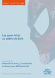 Alexandre Ciaudo et Yann Basire - Les super-héros au prisme du droit.