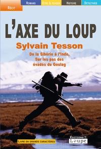 Sylvain Tesson - L'axe du loup - De la Sibérie à l'Inde, sur les pas des évadés du Goulag.