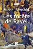 Les fôrets de Ravel / Michel Bernard | Bernard, Michel (1958-....). Auteur