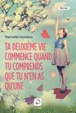 Raphaëlle Giordano - Ta deuxième vie commence quand tu comprends que tu n'en as qu'une....