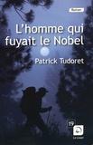 Patrick Tudoret - L'homme qui fuyait le Nobel.