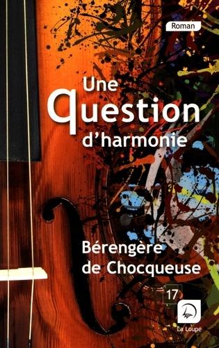 Une question d'harmonie : roman / Bérengère de Chocqueuse | Chocqueuse, Bérengère de (1981-....). Auteur