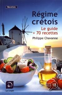 Philippe Chavanne - Régime crétois - Le guide + 70 recettes.