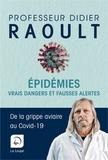 Didier Raoult - Epidemies - Vrais dangers et fausses alertes. De la grippe aviaire au Covid-19.
