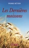 Pierre Rétier - Les dernières moissons.