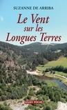 Suzanne de Arriba - Le Vent sur les Longues Terres.
