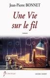 Jean-Pierre Bonnet - Une vie sur le fil.