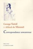 George Sand et Alfred de Musset - George Sand et Alfred de Musset - Correspondance amoureuse.
