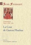 Jean Froissart - Chroniques - Tome 10, La Cour de Gaston Phoebus (1388-1390).