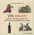 Jean-Michel Brouard - Vin minute - Cépages, appellations, grands crus. 200 concepts clés expliqués en un instant.