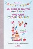 Mélanie Dugast - Mon cahier de recettes d'anniversaire pour petits poly-allergiques - Bonbons... Gâteaux... Jeux... Des goûters de fête 100% hypoallergéniques !.