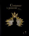 Martine Kahane et Noëlle Giret - Costumer le pouvoir - Opéra et cinéma.