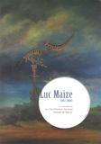 Luc Maize - Luc Maize (1913-2004) - Accompagné par Le chef-d'oeuvre inconnu.