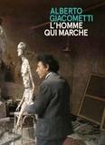 Catherine Grenier et Vincent Blanchard - Alberto Giacometti / L'homme qui marche.