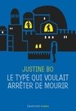 Justine Bo - Le type qui voulait arrêter de mourir.