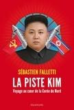 Sébastien Falletti - La piste Kim - Voyage au coeur de la Corée du nord.