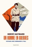 Hervé Gaymard - Un homme en guerres - Voyage avec Bernard B. Fall.