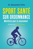 Alexandre Feltz - Sport santé sur ordonnance - Manifeste pour le mouvement.