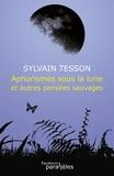 Sylvain Tesson - Aphorismes sous la lune et autres pensées sauvages.