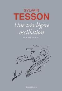 Sylvain Tesson - Une très légère oscillation - Journal 2014-2017.