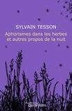 Sylvain Tesson - Aphorismes dans les herbes et autres propos de la nuit.