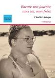 Charlie Lévêque - Encore une journée sans toi, mon frère.