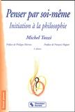 Michel Tozzi - Penser par soi-même. - Initiation à la philosophie, 5ème édition.