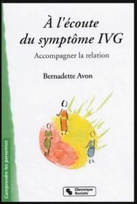 Bernadette Avon - A l'écoute du symptôme IVG - Accompagner la relation.