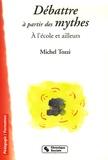 Michel Tozzi - Débattre à partir des mythes - A l'école et ailleurs.