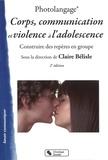 Claire Bélisle - Photolangage Corps, communication et violence à l'adolescence - Apprendre à penser sa sexualité à l'adolescence - Construire des repères en groupe.