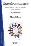 Marie Gilbert - Grandir avec les mots - Aimer, rire et créer en famille, 60 fiches de jeux.
